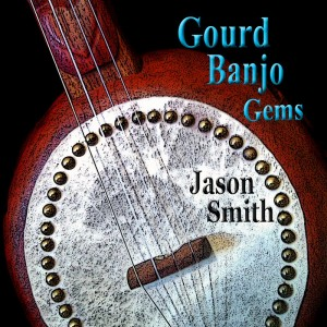 Jason Smith / Gourd Banjo Gems
